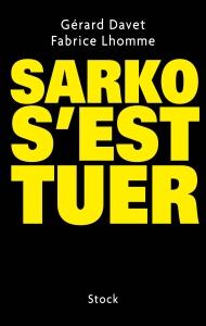 Sarko s'est tuer, l'ouvrage de Gérard Davet et Fabrice Lhomme (novembre 2014 - éditions Stock)